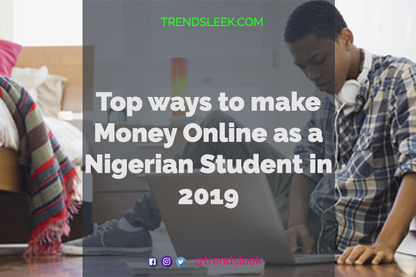 Top ways to make Money Online as a Nigeria Student 2019