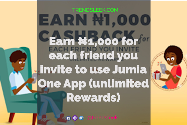 Earn ₦1,000 for each friend you invite to use the Jumia One App (Unlimited Rewards)