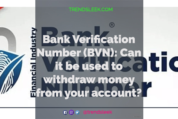 Bank Verification Number (BVN): Can it be used to withdraw money from your account? The Myth behind it